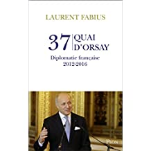 37, quai d'Orsay. Diplomatie française 2012-2016 (Hors collection) (French Edition)
