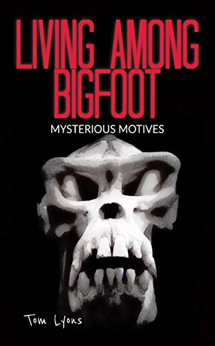 Living Among Bigfoot: Mysterious Motives (A True Story)