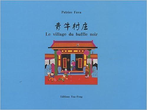 Télécharger en ligne Le village du buffle noir : D'après les peintures naïves de Ju Xianxun pdf ebook