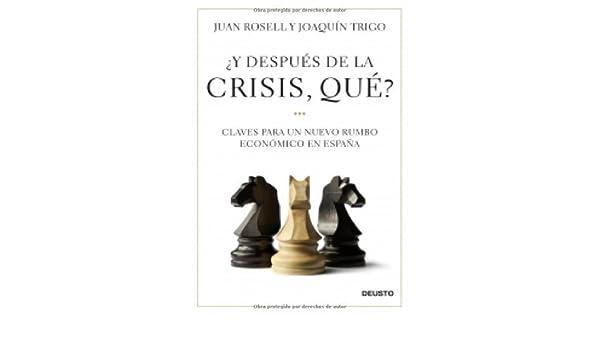 Y después de la crisis, qué?: Claves para un nuevo rumbo económico en España. eBook: Rosell, Juan, Trigo, Joaquín, Rosell, Juan: Amazon.es: Tienda Kindle