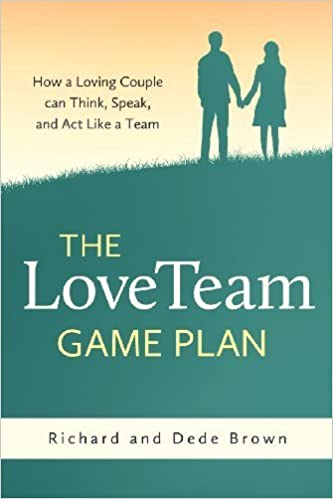 The LoveTeam Game Plan by Richard W. Brown (2013-01-18)