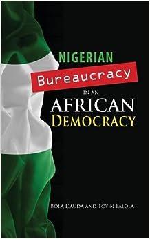 Nigerian Bureaucracy in an African Democracy (Cambria African Studies Series)