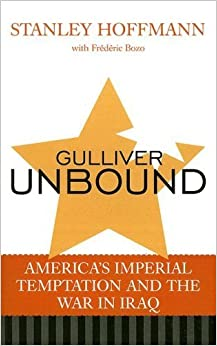 Book Gulliver Unbound: America's Imperial Temptation and the War in Iraq by Hoffmann, Stanley (2005)