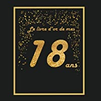 Le livre d'or de mes 18 ans: Thème black & or, livre d'anniversaire à personnaliser - 21x21cm 75 pages - spécial anniversaire 18 ans pour fille, garçon, fils, fille, meilleur ami(e), soeur, frère