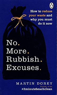No More Rubbish Excuses How To Reduce Your Waste And Why You Must
