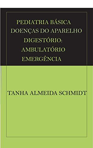 PEDIATRIA BÁSICA  DOENÇAS DO APARELHO DIGESTÓRIO AMBULATÓRIO E EMERGÊNCIA