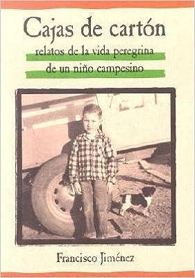 Cajas de Carton (Relatos de la Vida Peregrina de un Nino Campesino=The Circuit)[SPA-CAJAS DE CARTON][Spanish Edition][Paperback]: FranciscoJimenez: ...