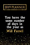 2019 Planner: You Have The Same Number Of Days In The Year As Will Ferrell: Will Ferrell 2019 Planner