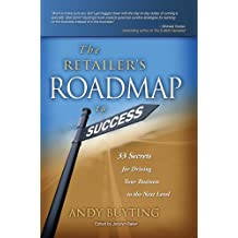 The Retailer's Roadmap to Success: 33 Secrets for Driving Your Business to the Next Level