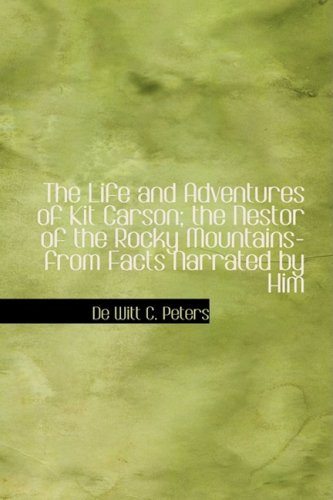 The Life and Adventures of Kit Carson; the Nestor of the Rocky Mountains- from Facts Narrated by Him