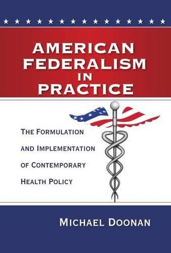 American Federalism in Practice: The Formulation and Implementation of Contemporary Health Policy
