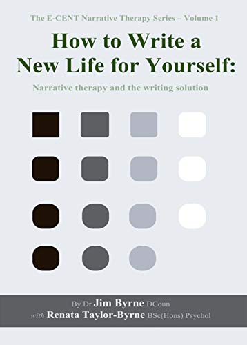 - How to Write a New Life for Yourself: Narrative therapy and the writing solution (The E-CENT Narrative Therapy Series Book 1)