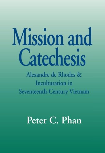 Mission And Catechesis (Faith and Cultures): Alexander De Rhodes and Inculturation in Seventeenth-century Vietnam (Faith and Cultures)