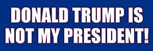 Donald Trump Is NOT MY PRESIDENT Bumper Sticker (democrat hillary anti)