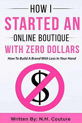 (How I Started An Online Boutique With Zero Dollars: How To Build A Brand With Less In Your)