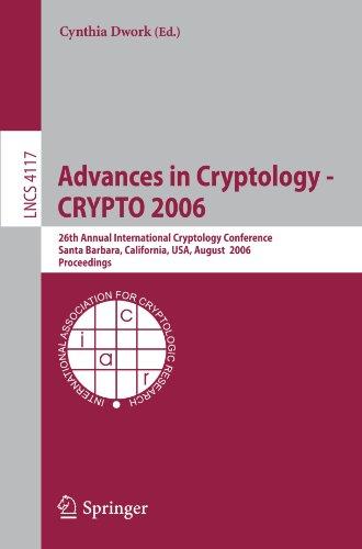 Advances in Cryptology - CRYPTO 2006: 26th Annual International Cryptology Conference, Santa Barbara, California, USA, A