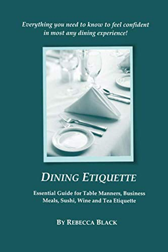 Dining Etiquette: Essential Guide for Table Manners, Business Meals, Sushi, Wine and Tea Etiquette (Party Etiquette)