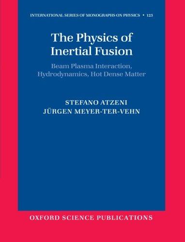 The Physics of Inertial Fusion: Beam Plasma Interaction, Hydrodynamics, Hot Dense Matter (International Series of Monographs on Physics)