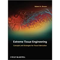 Extreme Tissue Engineering: Concepts and Strategies for Tissue Fabrication