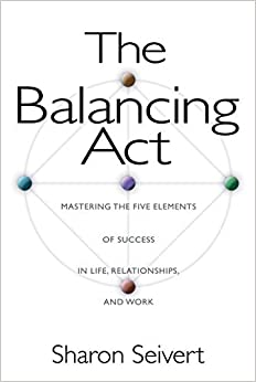 Book The Balancing Act: Mastering the Five Elements of Success in Life, Relationships, and Work by Sharon Seivert (2001-09-15)