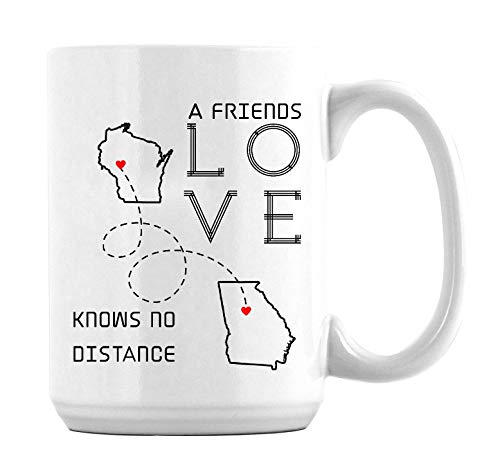 Long Distance Relationship Coffee Mugs Wisconsin Georgia A Friends Love Knows No Distance Funny With Your Funny Quote All States Novelty Coffee Mug or Teacup White 15oz