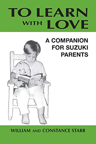 To Learn with Love: A Companion for Suzuki Parents