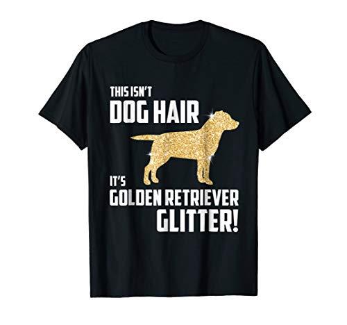 This Isnt Dog Hair Its Golden Retriever Glitter T-Shirt