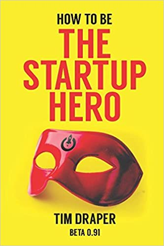 81c1d7d4241871 How to be The Startup Hero  A Guide and Textbook for Entrepreneurs and  Aspiring Entrepreneurs  Tim Draper  9781973585343  Amazon.com  Books