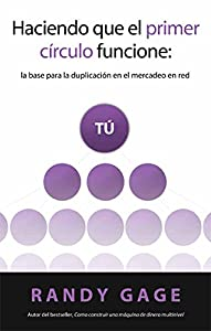 Haciendo que el primer círculo funcione: la base para la duplicación en el mercadeo en red (Spanish Edition)