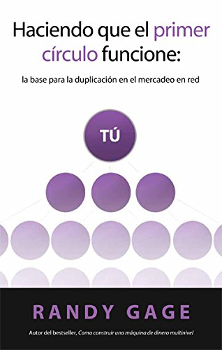 Haciendo que el primer circulo funcione: la base para la duplicacion en el mercadeo en red (Spanish Edition) [Randy Gage] (Tapa Blanda)