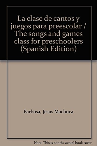 La clase de cantos y juegos para preescolar / The songs and games class for preschoolers (Spanish Edition) (Clases De Canto)
