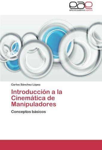 Introducción a la Cinemática de Manipuladores: Conceptos básicos (Spanish Edition)