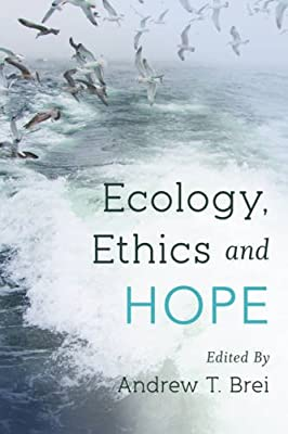 Ecology, Ethics and Hope