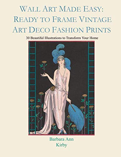 Wall Art Made Easy: Ready to Frame Vintage Art Deco Fashion Prints: 30 Beautiful Illustrations to Transform Your Home ()