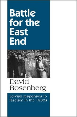 Battle for the East End: Jewish Responses to Fascism in the 1930s PDF