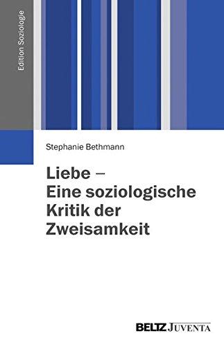 Liebe - Eine soziologische Kritik der Zweisamkeit (Edition Soziologie)
