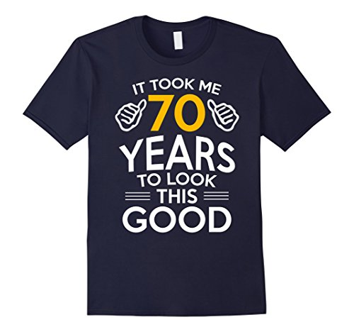 Mens 70th Birthday Gift, Took Me 70 Years - 70 Year Old T-Shirt Large Navy (Birthday Gift For Gents)