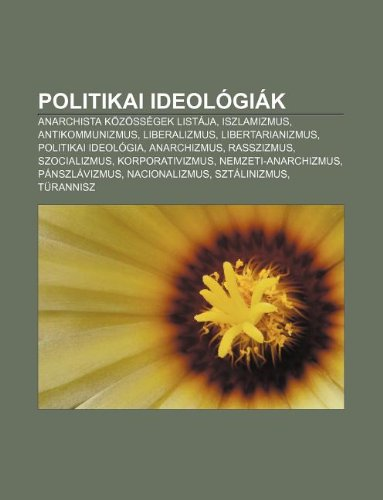Politikai Ideologiak: Anarchista Kozossegek Listaja, Iszlamizmus, Antikommunizmus, Liberalizmus, Libertarianizmus, Politikai Ideologia