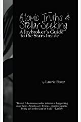 Atomic Truths and Stellar Seeking: A Joybroker's Guide to the Stars Inside Paperback