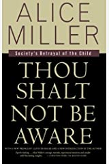 Thou Shalt Not Be Aware: Society's Betrayal of the Child Paperback