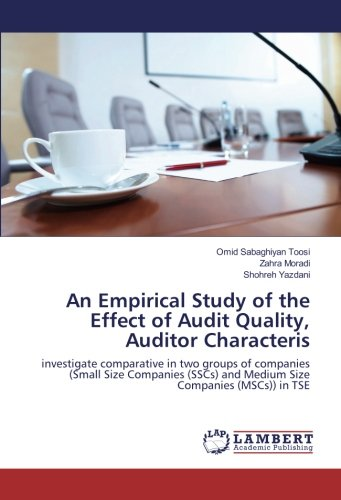 Download Audit Quality Framework: Investigate Comparative in Two Groups of Companies, Small Size Companies (SSCs) and Medium Size Companies (MSCs) in TSE ebook