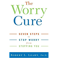 The Worry Cure: Seven Steps to Stop Worry from Stopping You (English Edition)