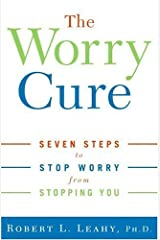 The Worry Cure: Seven Steps to Stop Worry from Stopping You Kindle Edition