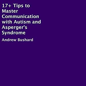 17+ Tips to Master Communication with Autism and Asperger's Syndrome Audiobook