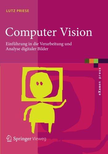Computer Vision: Einführung in die Verarbeitung und Analyse digitaler Bilder (eXamen.press)