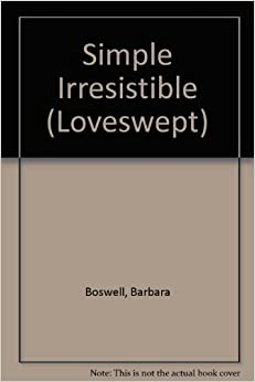 Book Simply Irresistible (Loveswept, No 334) by Barbara Boswell (1989-05-01)