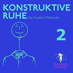 Franklin Methode - Konstruktive Ruhe 2 Hörbuch
