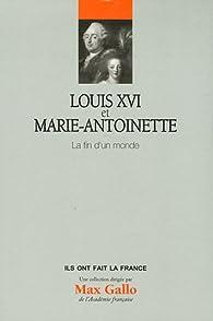 Louis XVI et Marie-Antoinette : La fin d'un monde, tome 5 par Alexandre Maral
