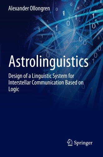 Astrolinguistics: Design of a Linguistic System for Interstellar Communication Based on Logic