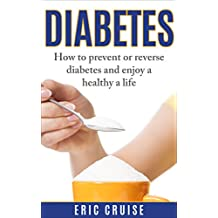 Diabetes:How to Prevent or Reverse Diabetes and Enjoy a Healthy Life: Step by step actions for long lasting success (diabetes diet,diabetes destroyer,diabetes solution, diabetes cure,type 2 diabetes)